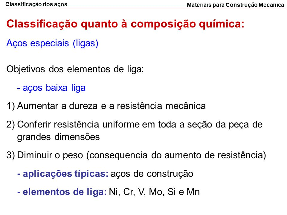 Materiais para Construção Mecânica Classificação dos aços Classificação quanto à composição química: Aços especiais (ligas) Objetivos dos elementos de