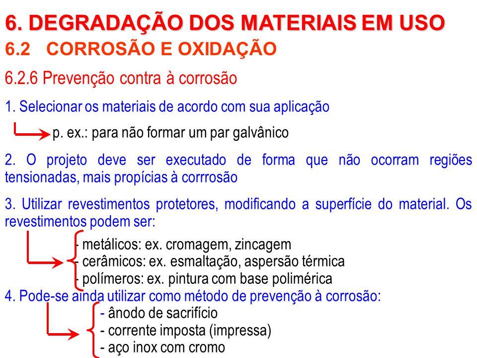 6.2 CORROSÃO E OXIDAÇÃO 6. DEGRADAÇÃO DOS MATERIAIS EM USO 6.2.6 Prevenção contra à corrosão 1. Selecionar os materiais de acordo com sua aplicação p.