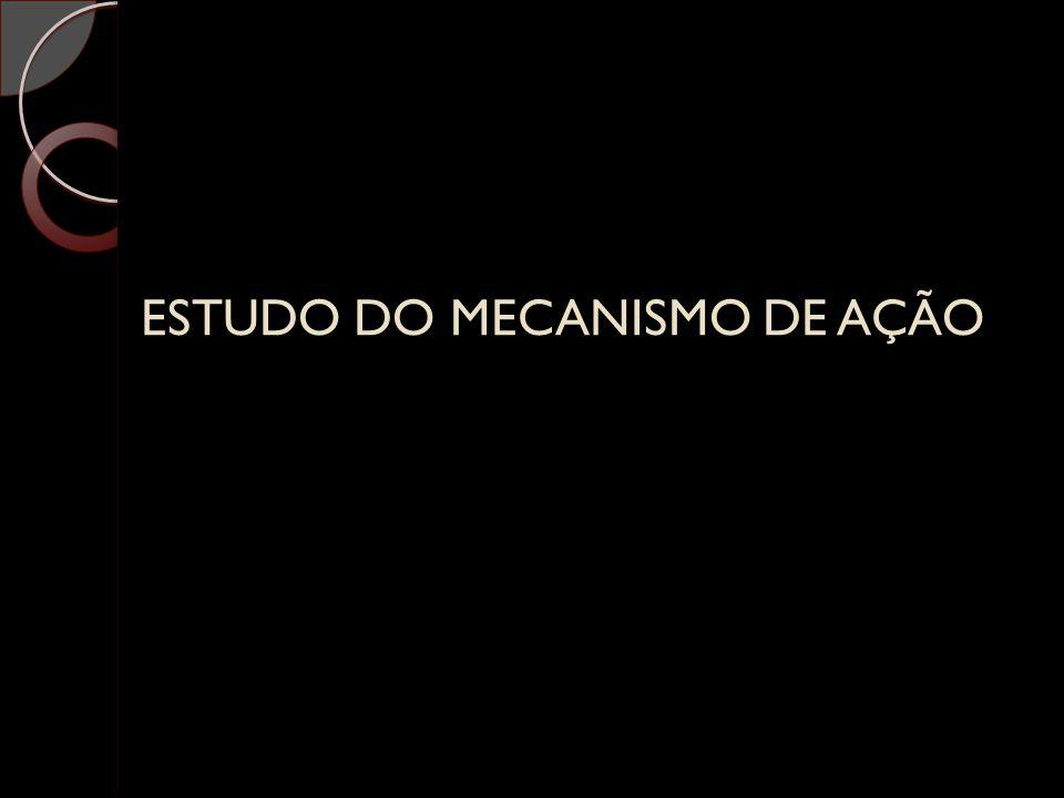 ESTUDO DO MECANISMO DE AÇÃO