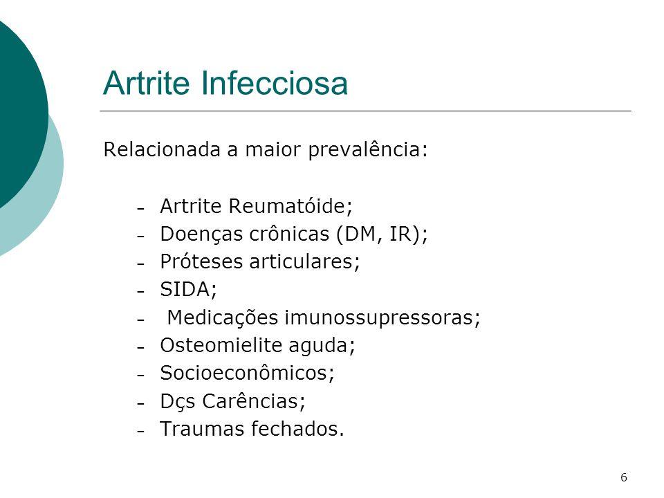 7 Artrite Infecciosa Fisiopatologia: - Via hematogênica; - Trauma direto; - Punção articular; - Contiguidade; - Inflamações extra- articulares