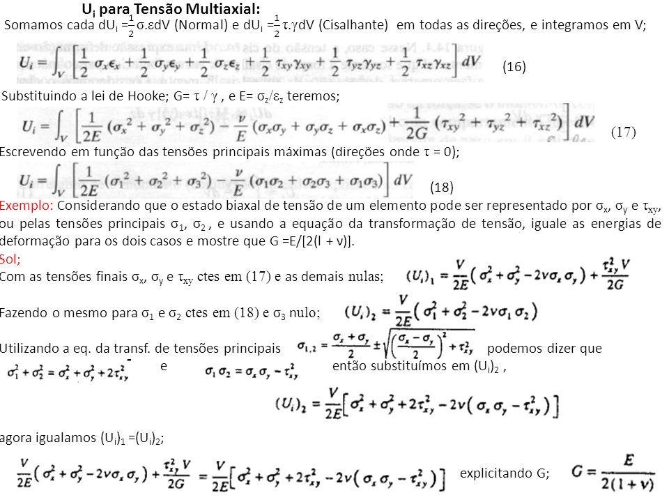 Por exemplo a equação do trabalho virtual de um corpo com carregamento geral seria; Aplicando em Treliças; Para determinar deslocamento Δ de um nó da treliça, consideraremos o trabalho virtual devido apenas as cargas axiais; Onde; Procedimento; Forças virtuais; 1.Colocar uma carga virtual unitária no nó e na direção do Δ desejado; 2.Obter n virtual em cada elemento da treliça (esquecer cargas reais) (supor tração +, compressão -); Forças reais; 3.Determinar N em cada elemento (esquecer cargas virtuais).