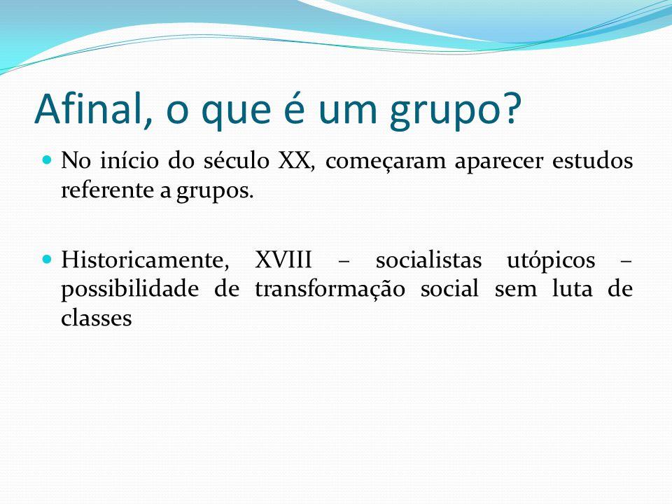 Afinal, o que é um grupo? No início do século XX, começaram aparecer estudos referente a grupos. Historicamente, XVIII – socialistas utópicos – possib