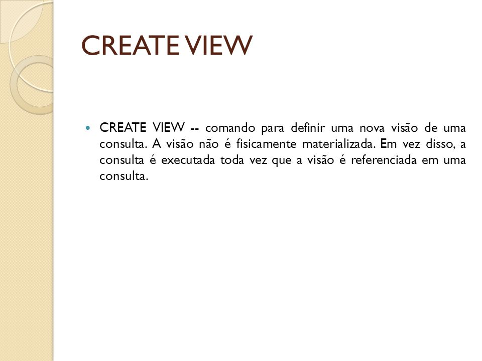 CREATE VIEW CREATE VIEW -- comando para definir uma nova visão de uma consulta.