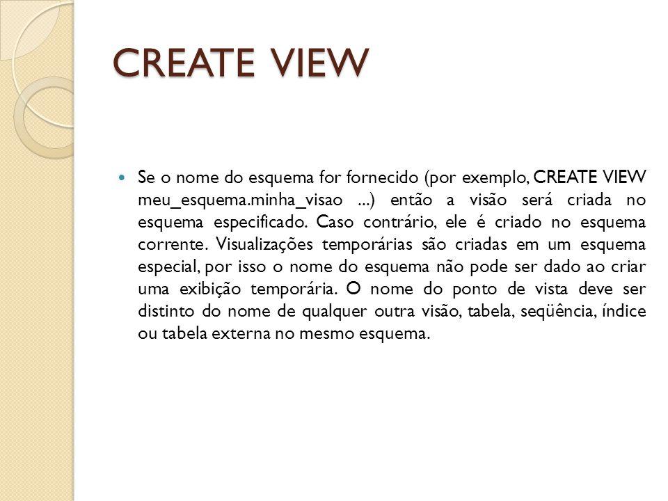 CREATE VIEW Se o nome do esquema for fornecido (por exemplo, CREATE VIEW meu_esquema.minha_visao...) então a visão será criada no esquema especificado.