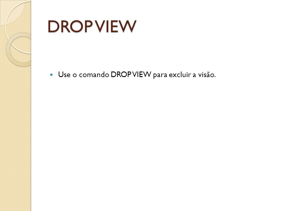 Corpo da VIEW CREATE VIEW name [ ( column_name [,...] ) ] AS query [ WITH [ CASCADED | LOCAL ] CHECK OPTION ]