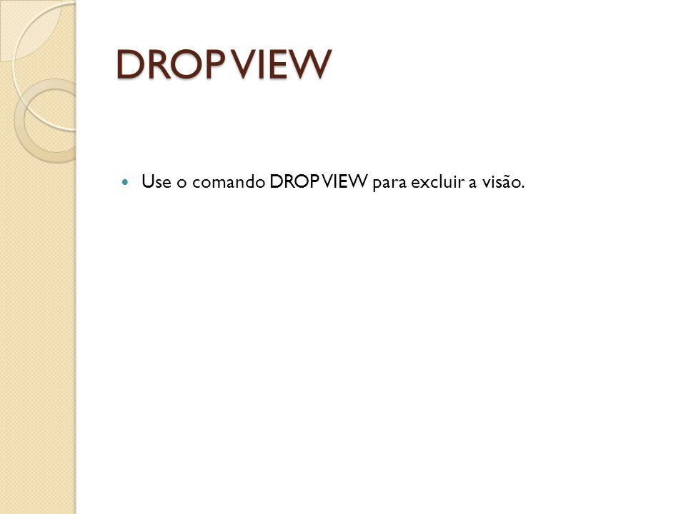 DROP VIEW Use o comando DROP VIEW para excluir a visão.