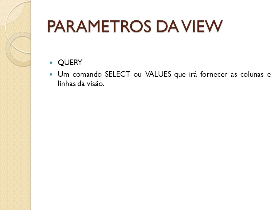 PARAMETROS DA VIEW DEPOIS DO WITH The optional clauses for the full SQL command are: CHECK OPTION - Esta opção tem a ver com as visões atualizáveis ​​.