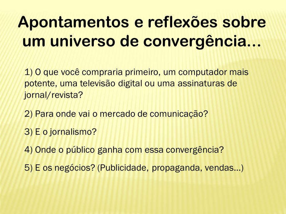Apontamentos e reflexões sobre um universo de convergência... 2) Para onde vai o mercado de comunicação? 1) O que você compraria primeiro, um computad