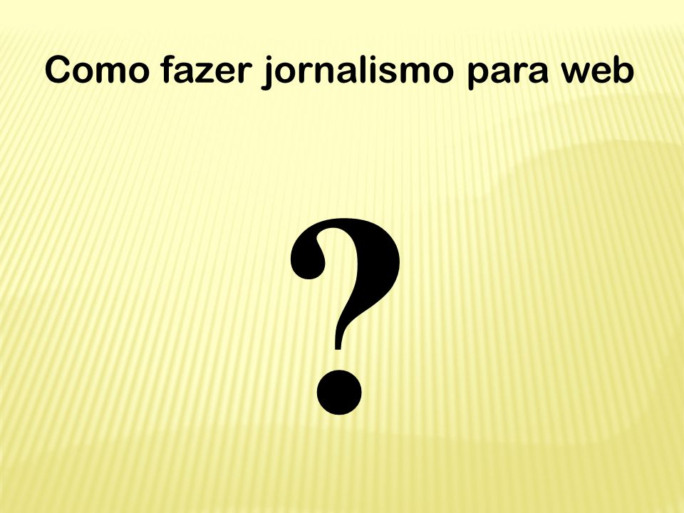 Como fazer jornalismo para web ?