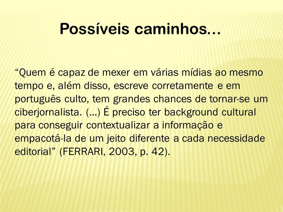 """Possíveis caminhos... """"Quem é capaz de mexer em várias mídias ao mesmo tempo e, além disso, escreve corretamente e em português culto, tem grandes cha"""