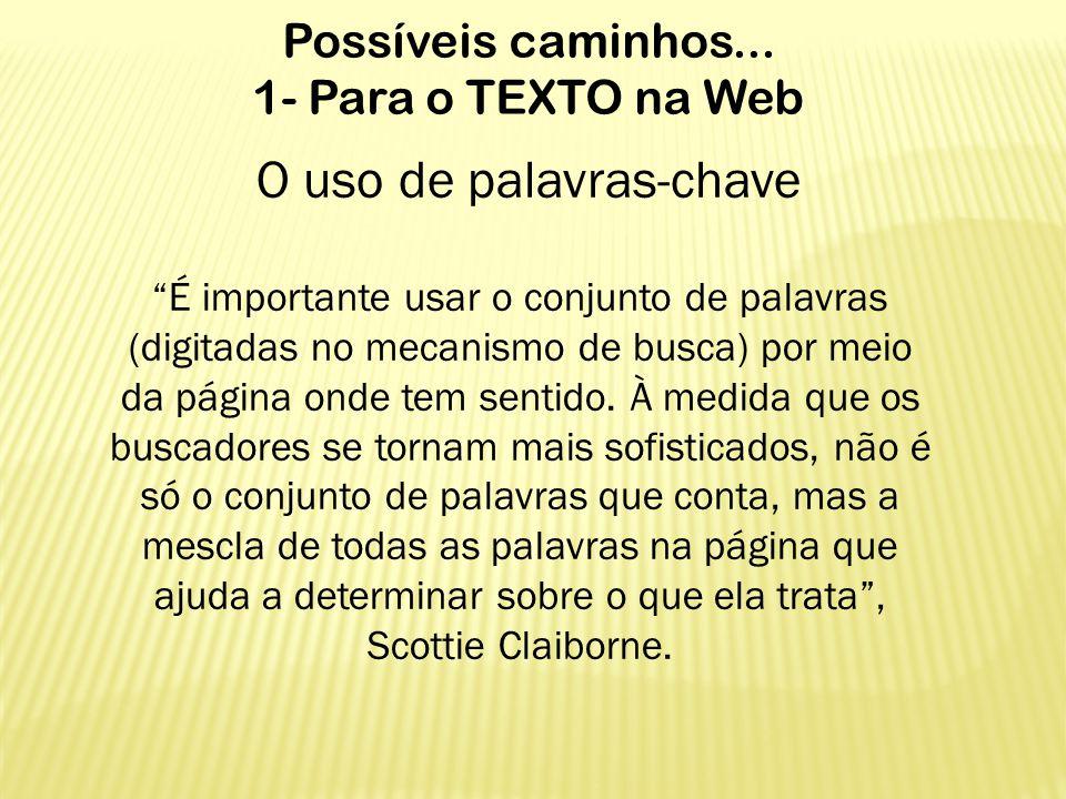 """Possíveis caminhos... 1- Para o TEXTO na Web O uso de palavras-chave """"É importante usar o conjunto de palavras (digitadas no mecanismo de busca) por m"""