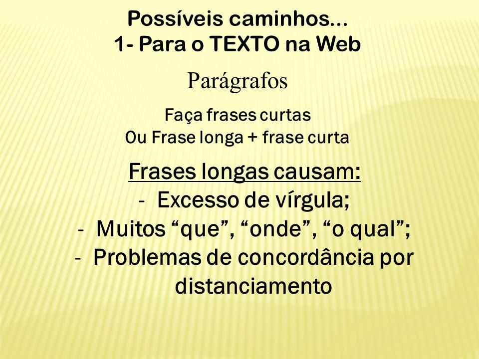 Possíveis caminhos... 1- Para o TEXTO na Web Parágrafos Faça frases curtas Ou Frase longa + frase curta Frases longas causam: -Excesso de vírgula; -Mu