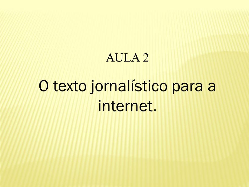 AULA 2 O texto jornalístico para a internet.