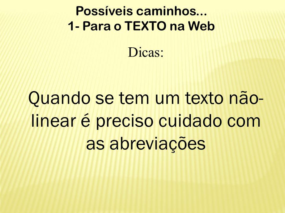 Possíveis caminhos... 1- Para o TEXTO na Web Dicas: Quando se tem um texto não- linear é preciso cuidado com as abreviações