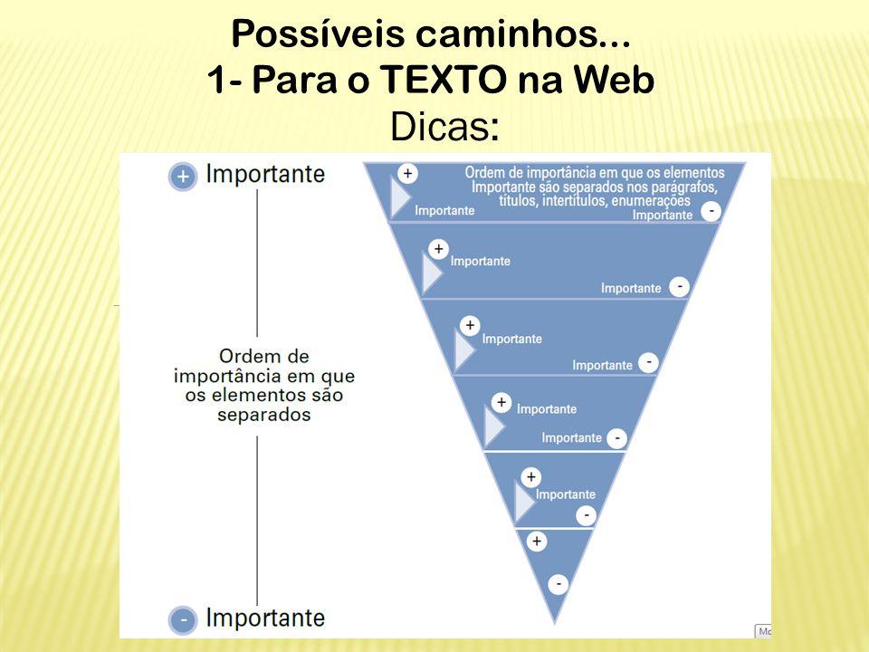 Possíveis caminhos... 1- Para o TEXTO na Web Dicas: