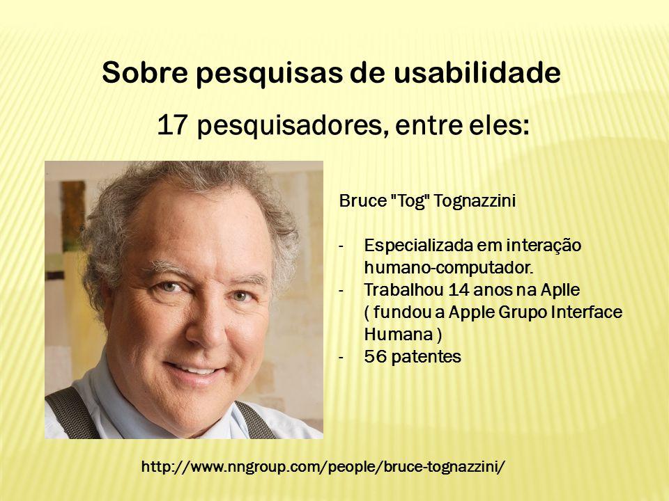 17 pesquisadores, entre eles: Sobre pesquisas de usabilidade Bruce