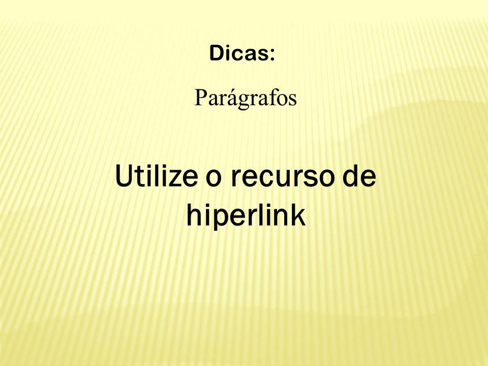 Dicas: Parágrafos Utilize o recurso de hiperlink