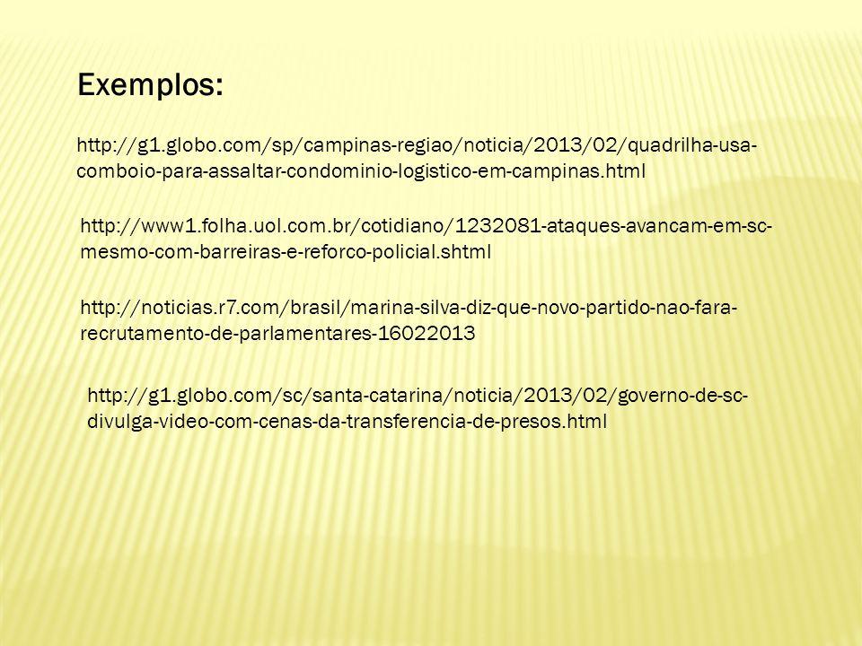 http://g1.globo.com/sp/campinas-regiao/noticia/2013/02/quadrilha-usa- comboio-para-assaltar-condominio-logistico-em-campinas.html Exemplos: http://www
