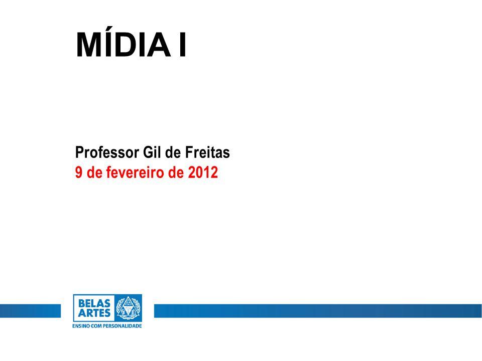 MÍDIA I Professor Gil de Freitas 9 de fevereiro de 2012