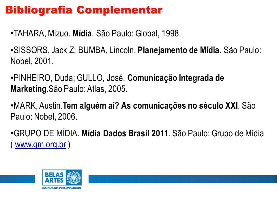 TAHARA, Mizuo. Mídia. São Paulo: Global, 1998. SISSORS, Jack Z; BUMBA, Lincoln. Planejamento de Mídia. São Paulo: Nobel, 2001. PINHEIRO, Duda; GULLO,