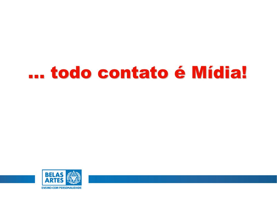 … todo contato é Mídia!