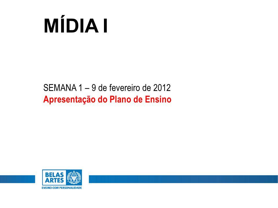 MÍDIA I SEMANA 1 – 9 de fevereiro de 2012 Apresentação do Plano de Ensino