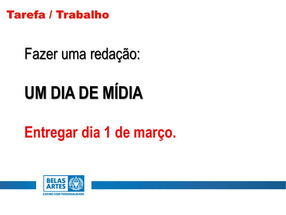 Tarefa / Trabalho Fazer uma redação: UM DIA DE MÍDIA Entregar dia 1 de março.