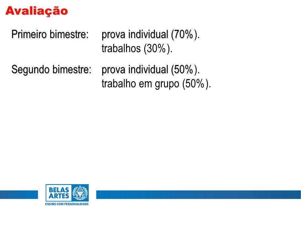 Primeiro bimestre:prova individual (70% Primeiro bimestre:prova individual (70%). trabalhos (30%). Segundo bimestre:prova individual (50% Segundo bime