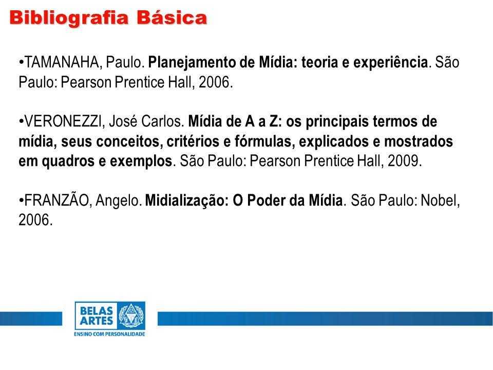 TAMANAHA, Paulo. Planejamento de Mídia: teoria e experiência. São Paulo: Pearson Prentice Hall, 2006. VERONEZZI, José Carlos. Mídia de A a Z: os princ