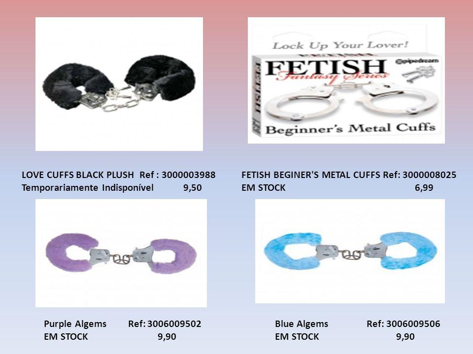 LOVE CUFFS BLACK PLUSH Ref : 3000003988 Temporariamente Indisponível 9,50 Purple Algems Ref: 3006009502 EM STOCK 9,90 Blue Algems Ref: 3006009506 EM STOCK 9,90 FETISH BEGINER S METAL CUFFS Ref: 3000008025 EM STOCK 6,99
