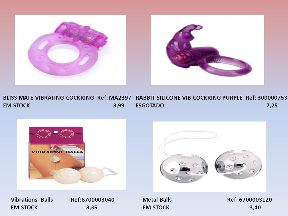 RABBIT SILICONE VIB COCKRING PURPLE Ref: 3000007532 ESGOTADO 7,25 BLISS MATE VIBRATING COCKRING Ref: MA2397 EM STOCK 3,99 Metal Balls Ref: 6700003120 EM STOCK 3,40 Vibrations Balls Ref:6700003040 EM STOCK 3,35