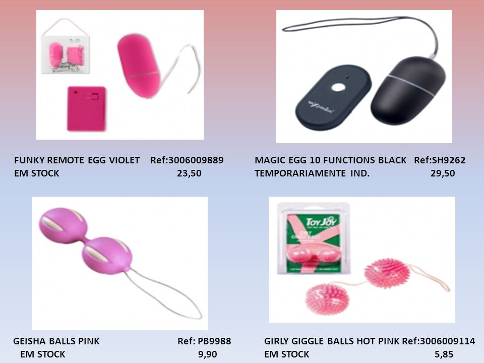 GIRLY GIGGLE BALLS HOT PINK Ref:3006009114 EM STOCK 5,85 FUNKY REMOTE EGG VIOLET Ref:3006009889 EM STOCK 23,50 MAGIC EGG 10 FUNCTIONS BLACK Ref:SH9262 TEMPORARIAMENTE IND.