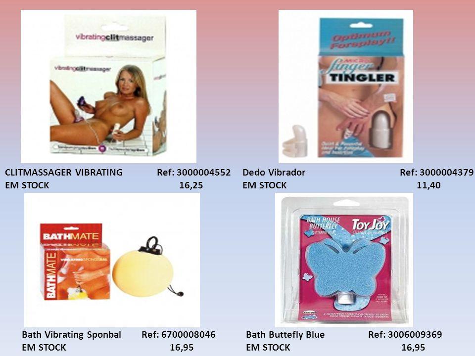 Bath Vibrating Sponbal Ref: 6700008046 EM STOCK 16,95 Bath Buttefly Blue Ref: 3006009369 EM STOCK 16,95 CLITMASSAGER VIBRATING Ref: 3000004552 EM STOCK 16,25 Dedo Vibrador Ref: 3000004379 EM STOCK 11,40