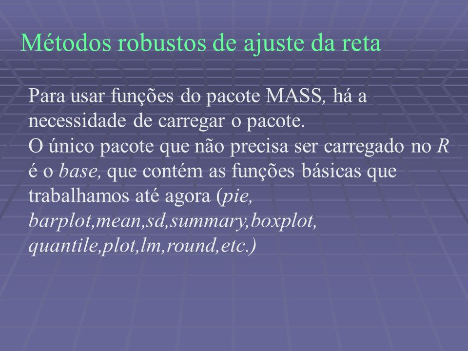 Métodos robustos de ajuste da reta Para usar funções do pacote MASS, há a necessidade de carregar o pacote.