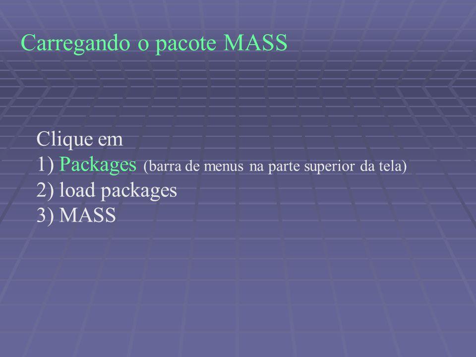 Carregando o pacote MASS Clique em 1) Packages (barra de menus na parte superior da tela) 2) load packages 3) MASS
