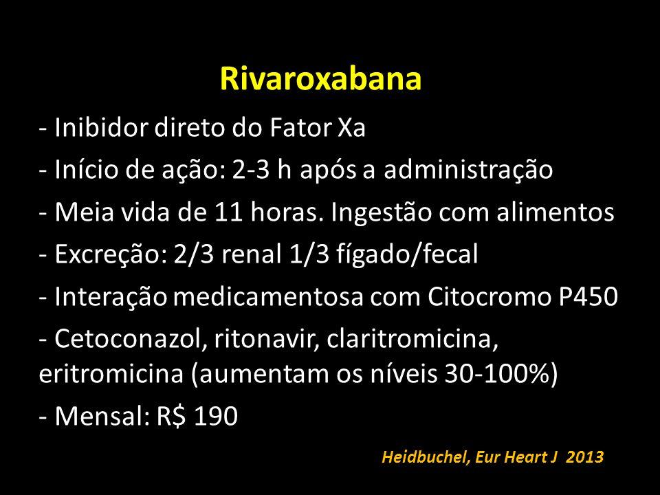 Rivaroxabana - Inibidor direto do Fator Xa - Início de ação: 2-3 h após a administração - Meia vida de 11 horas.
