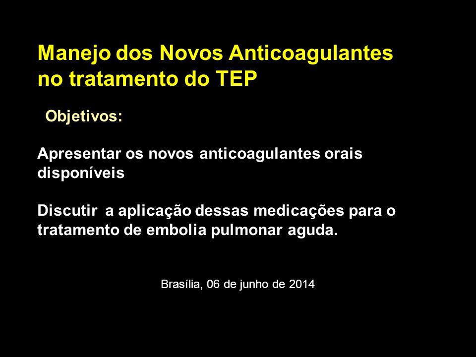Manejo dos Novos Anticoagulantes no tratamento do TEP Apresentar os novos anticoagulantes orais disponíveis Discutir a aplicação dessas medicações para o tratamento de embolia pulmonar aguda.