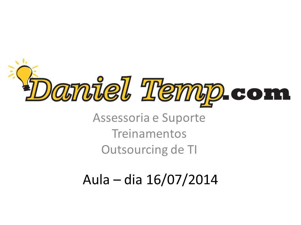 Aula – dia 16/07/2014 Assessoria e Suporte Treinamentos Outsourcing de TI