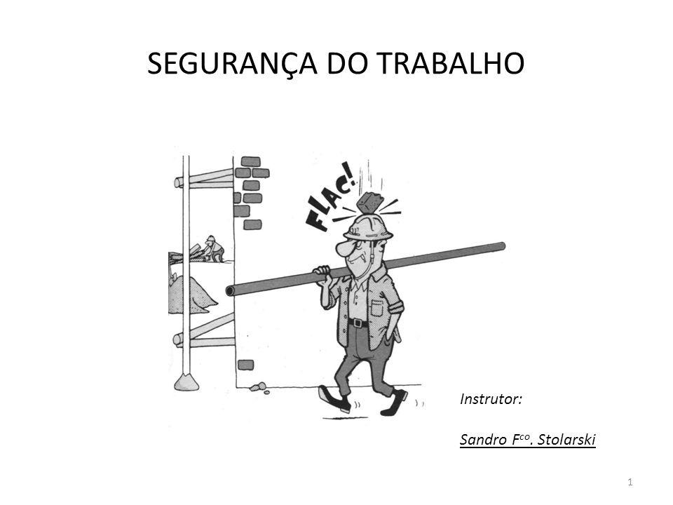 1 SEGURANÇA DO TRABALHO Instrutor: Sandro F co. Stolarski