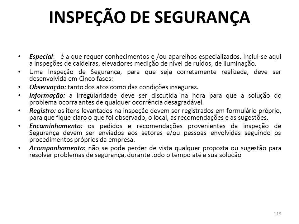 112 INSPEÇÃO DE SEGURANÇA As inspeções podem ser: Geral: envolvendo todos os setores da empresa em todos os problemas relativos à Segurança. Parcial: