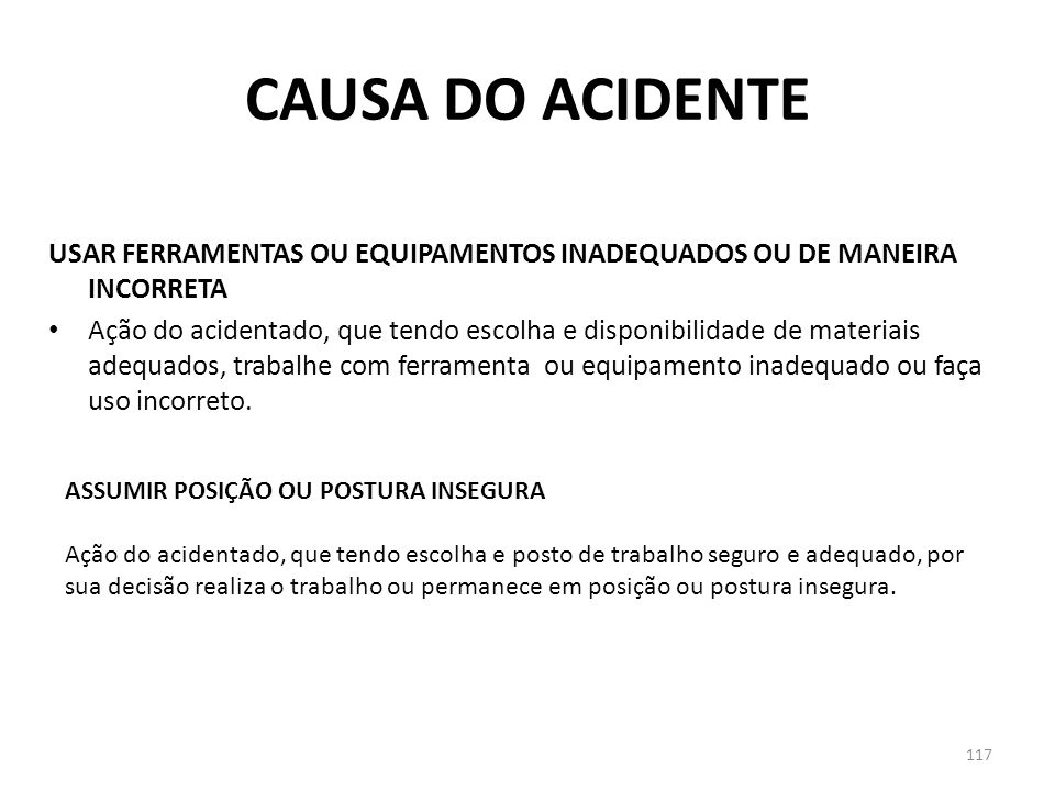 116 CAUSA DO ACIDENTE EFETUAR TRABALHO SEM HABILITAÇÃO OU AUTORIZAÇÃO Ação do acidentando, não cumprindo ordens ou determinações superiores, de realizar trabalho para o qual não está habilitado ou autorizado.