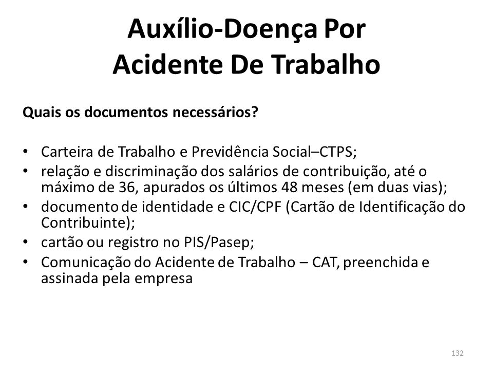 131 Auxílio-Doença Por Acidente De Trabalho Quanto recebe? 91% (noventa e um por cento) do salário de benefício. Segurado especial: um salário mínimo.
