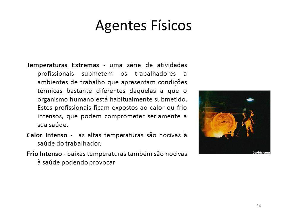 33 Agentes Físicos Radiações Ionizantes - os operadores de aparelhos de raio X freqüentemente estão expostos a esse tipo de radiação que pode afetar o organismo ou se manifestar nos descendentes.