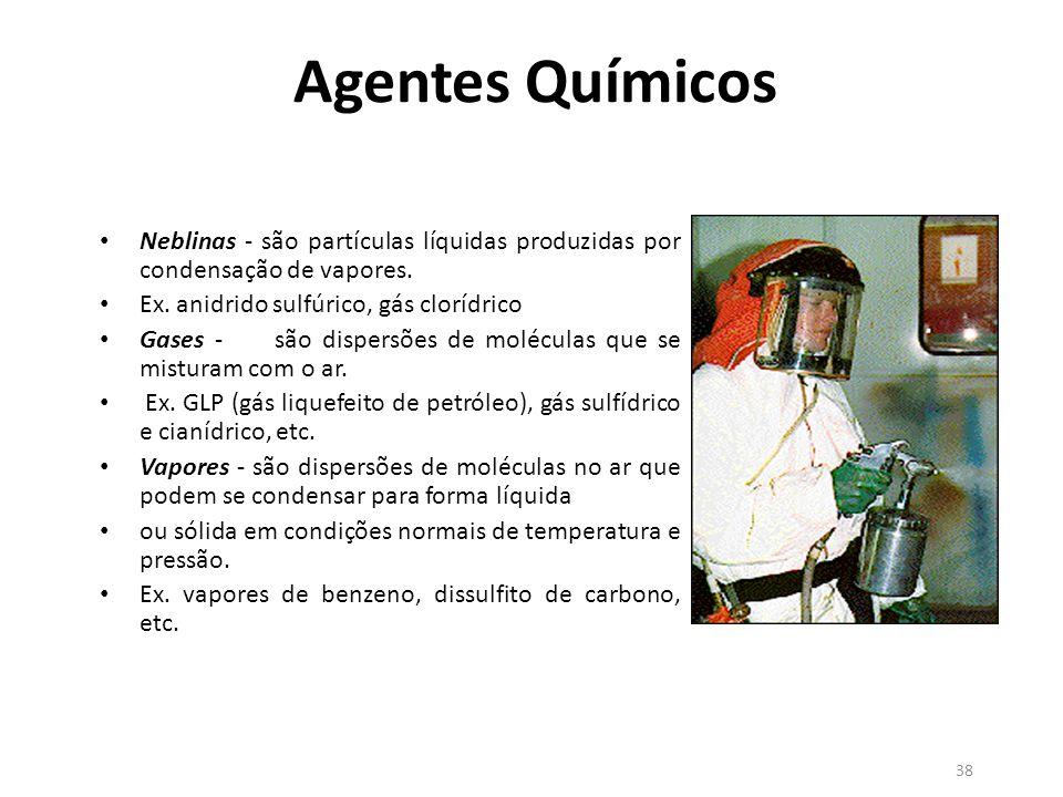 37 Agentes Químicos No ambiente de trabalho, podemos encontrar seis tipos de agentes químicos ou substâncias contaminantes. Os agentes químicos mais c