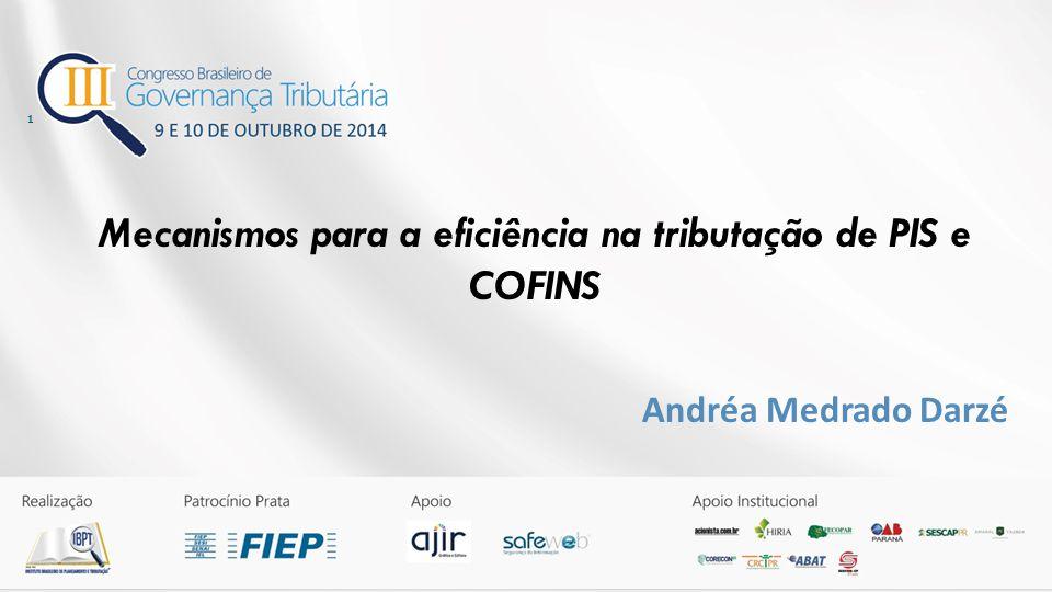 1 Mecanismos para a eficiência na tributação de PIS e COFINS Andréa Medrado Darzé