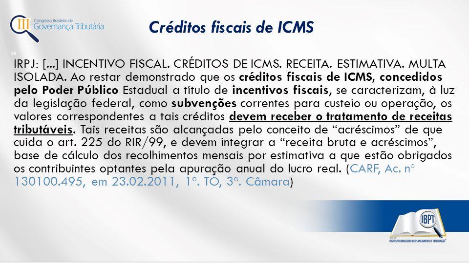 IRPJ: [...] INCENTIVO FISCAL.CRÉDITOS DE ICMS. RECEITA.