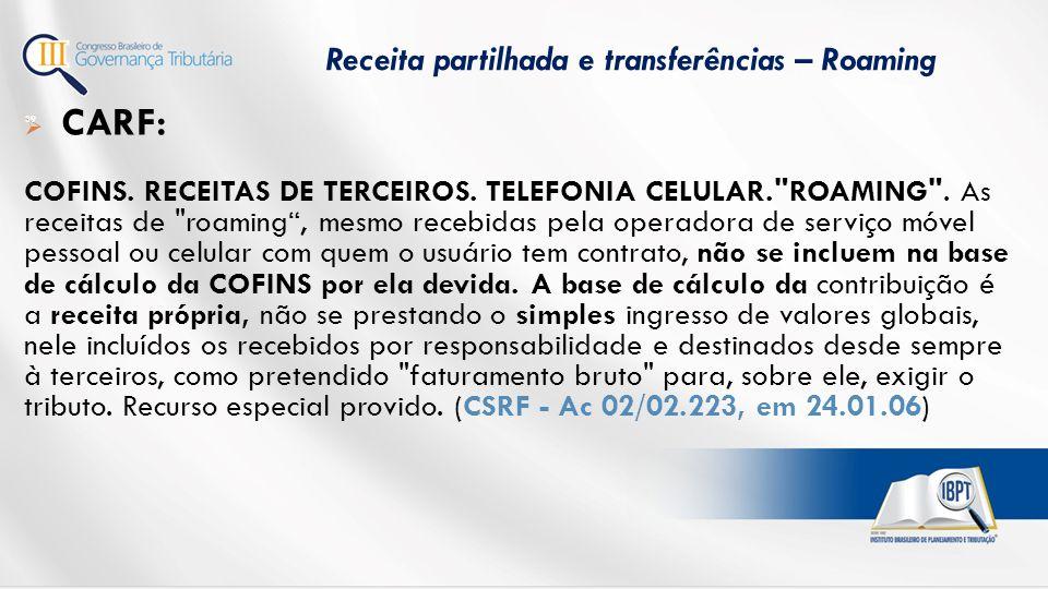  CARF: COFINS.RECEITAS DE TERCEIROS. TELEFONIA CELULAR. ROAMING .