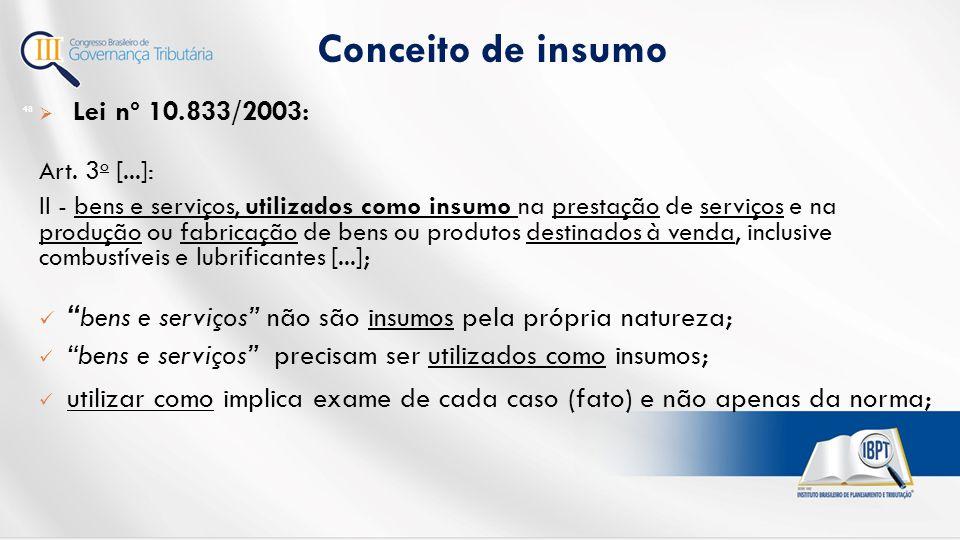 Conceito de insumo 48  Lei nº 10.833/2003: Art.