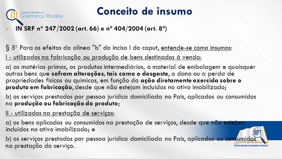 Conceito de insumo 51  IN SRF nº 247/2002 (art.66) e nº 404/2004 (art.
