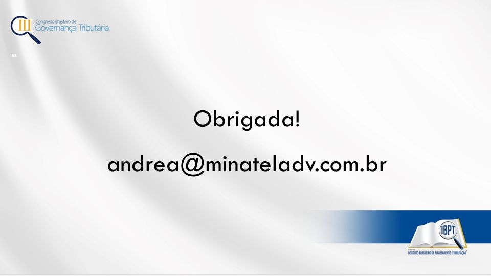 65 Obrigada! andrea@minateladv.com.br